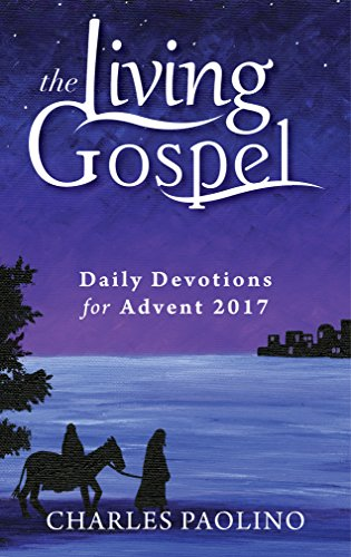 The Living Gospel: Daily Devotions for Advent 2017