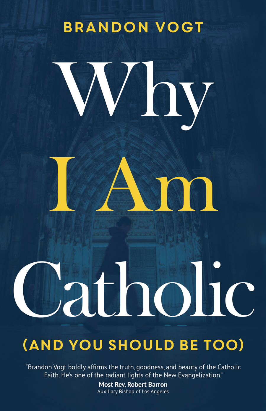 Why I Am Catholic (and You Should Be Too) [Hardcover]
