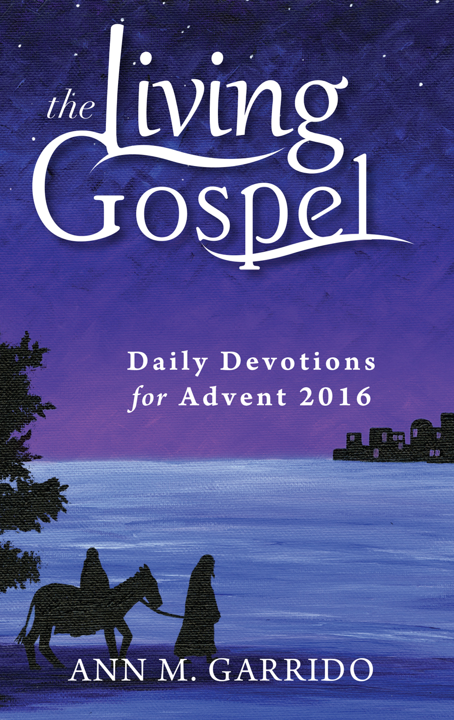 The Living Gospel: Daily Devotions for Advent 2016