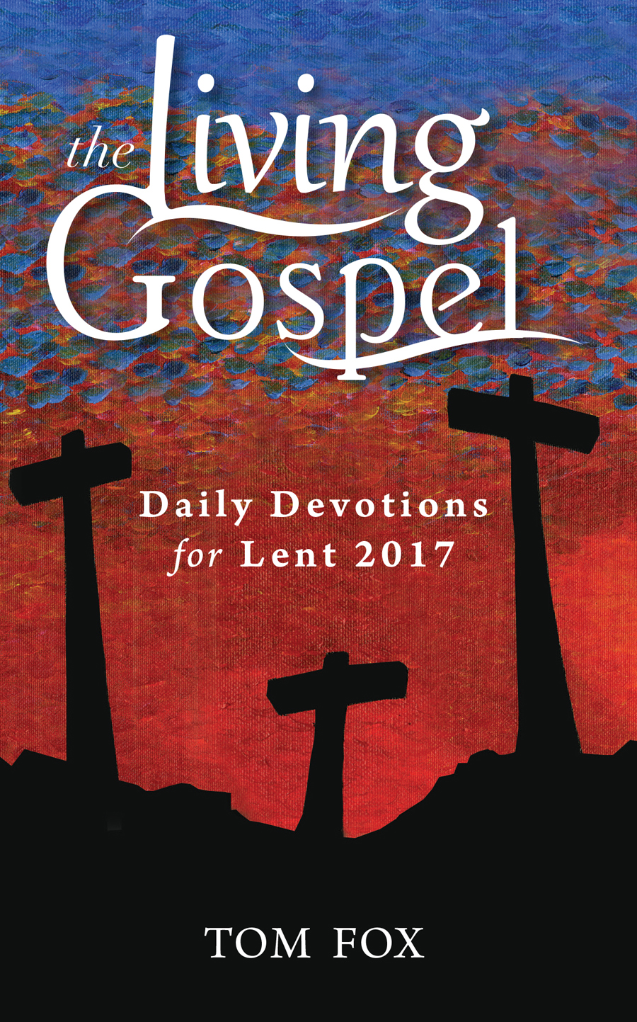 The Living Gospel: Daily Devotions for Lent 2017
