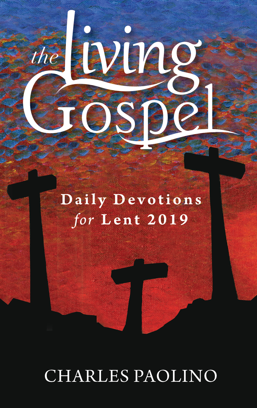 The Living Gospel: Daily Devotions for Lent 2019