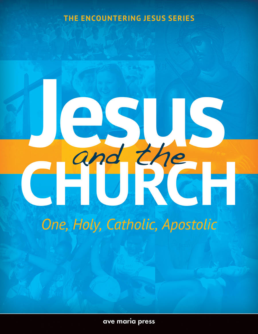 Jesus and the Church: One, Holy, Catholic, Apostolic (Student Text)