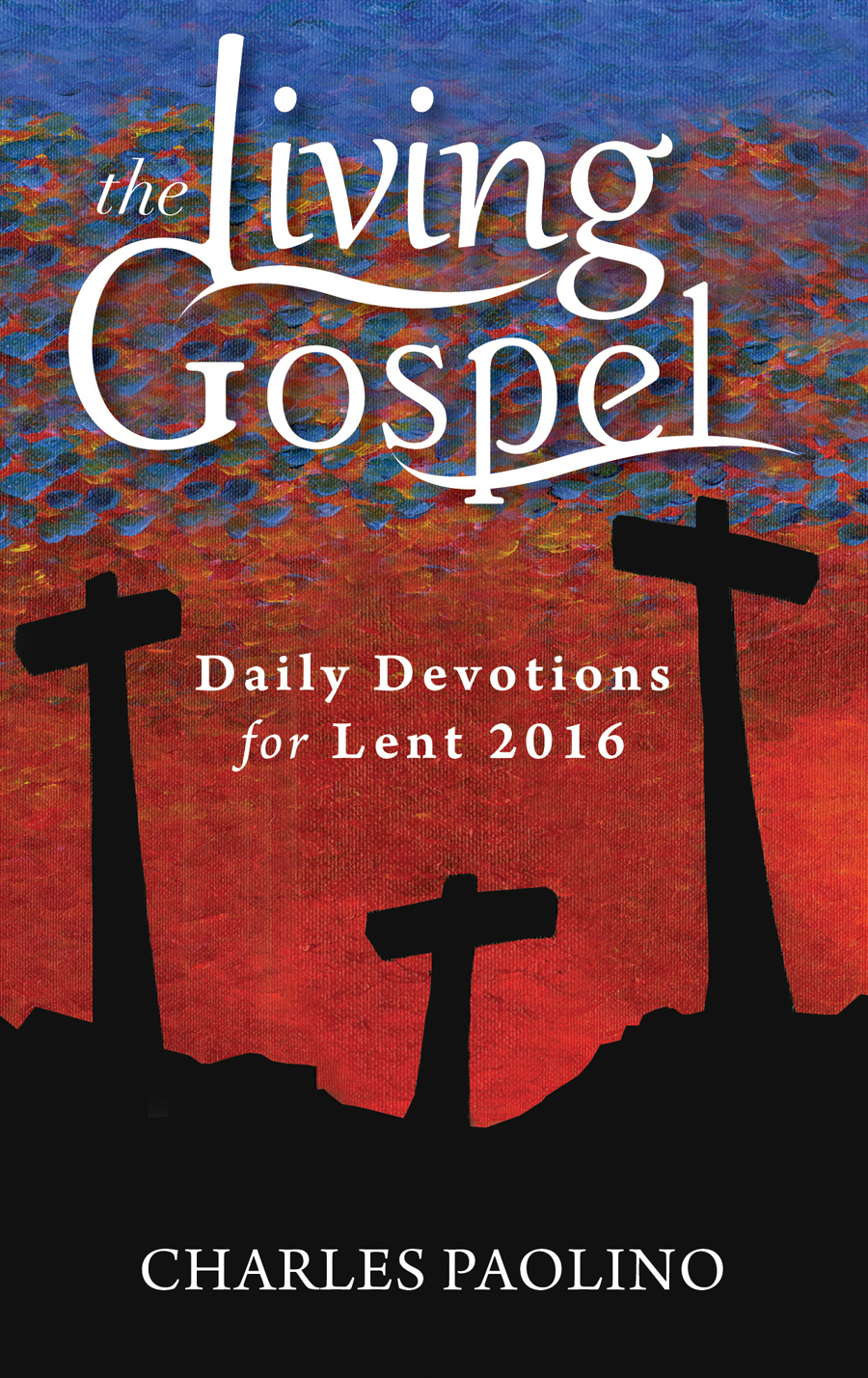 The Living Gospel: Daily Devotions for Lent 2016
