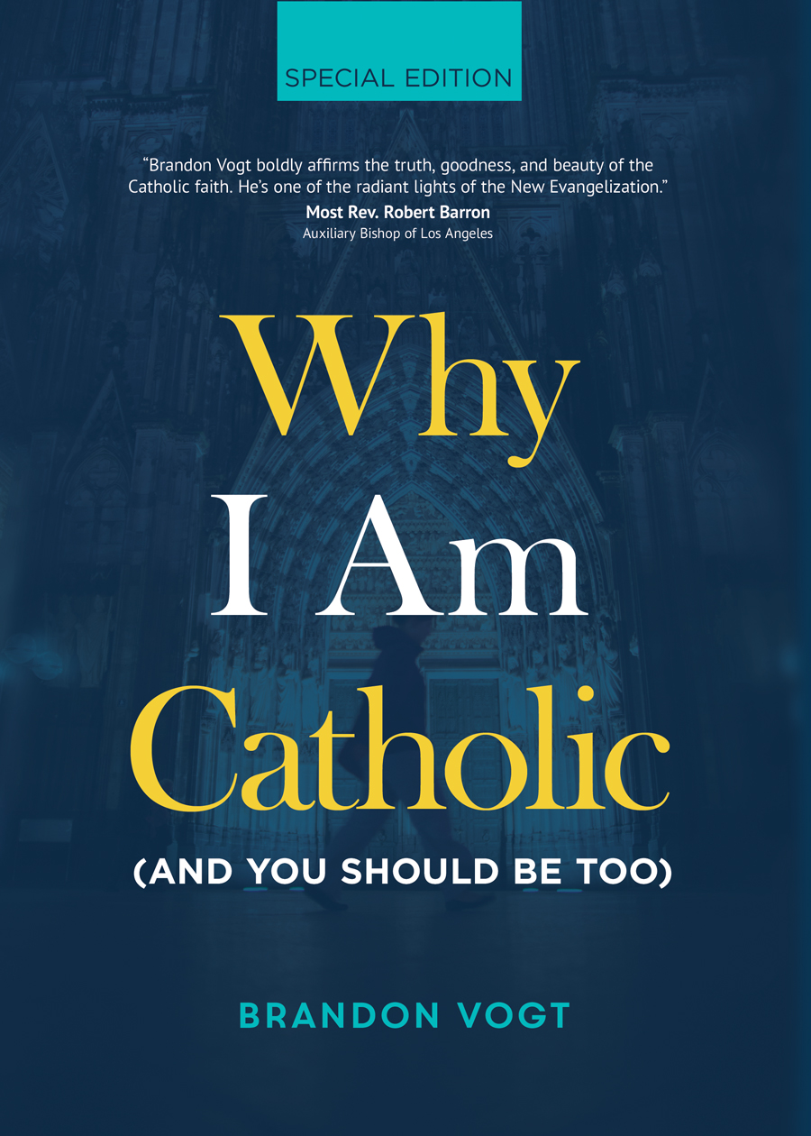 Why I Am Catholic (and You Should Be Too) (Special Edition)