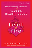 A Heart on Fire: Rediscovering Devotion to the Sacred Heart of Jesus ...