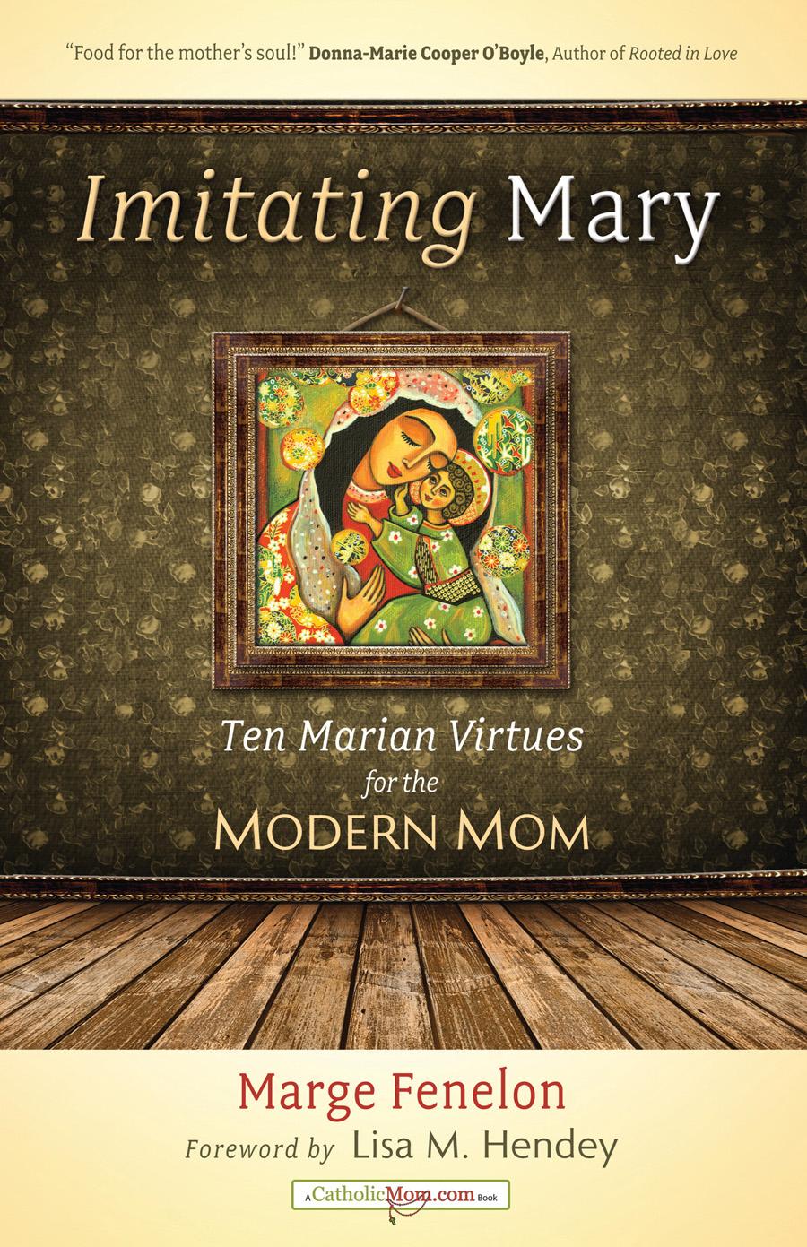 bfa21872e2e Imitating Mary: Ten Marian Virtues for the Modern Mom   Ave Maria Press