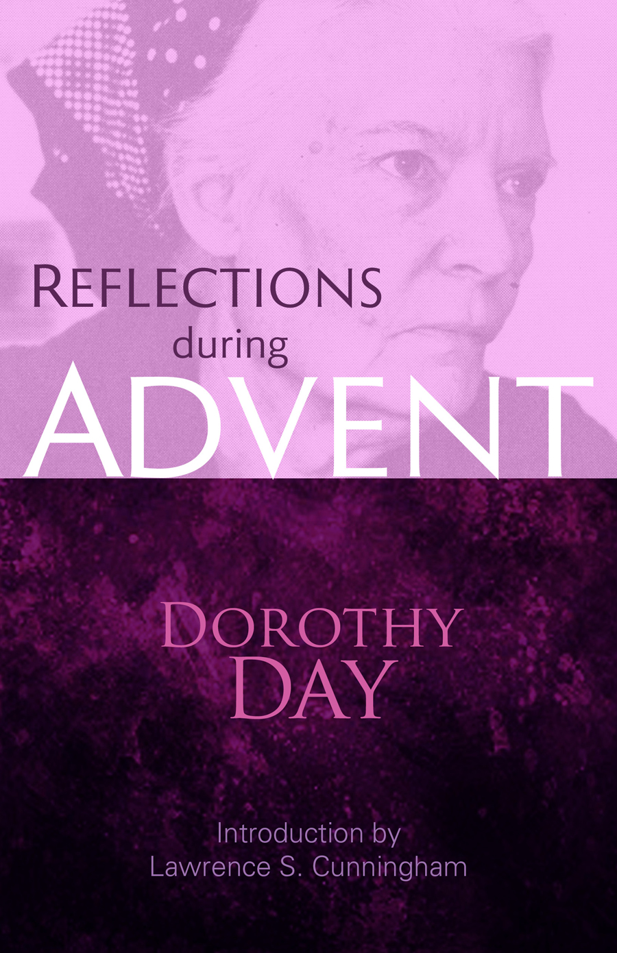 Dorothy day cause for canonization moves forward ave maria press reflections during advent ebook fandeluxe Choice Image