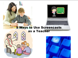 5 Ways Teachers Can Use Screencasts